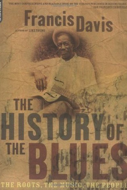 History of the Blues: The Roots, The Music, The People