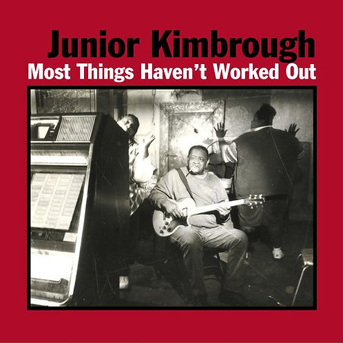 Junior Kimbrough: Most Things Haven't Worked Out