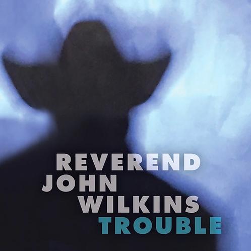 """NEW - Rev John Wilkins """"Trouble"""" LP"""