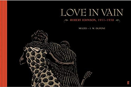 Love In Vain: Robert Johnson 1911-1938, The Graphic Novel (hardcover)