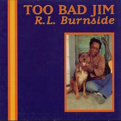 R.L. Burnside: Too Bad Jim