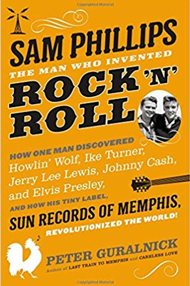 Sam Phillips: The Man Who Invented Rock 'n Roll