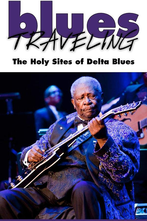 Blues Traveling: The Holy Sites of Delta Blues, Fourth Edition