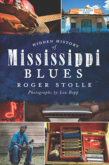 Hidden History of Mississippi Blues by Roger Stolle