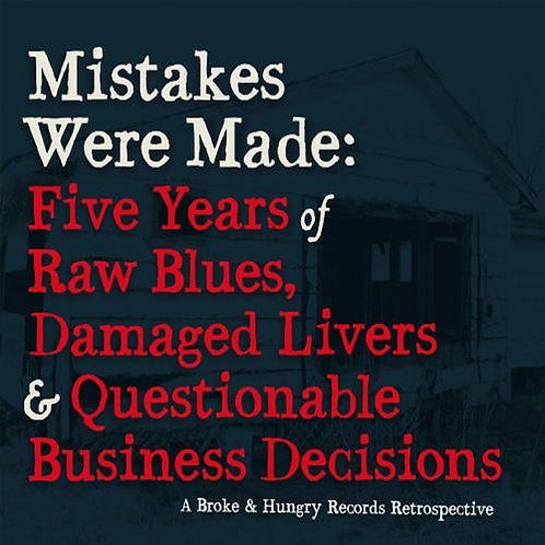 Mistakes Were Made: 5 Years Of Raw Blues, Damaged Livers & Questionable Decision