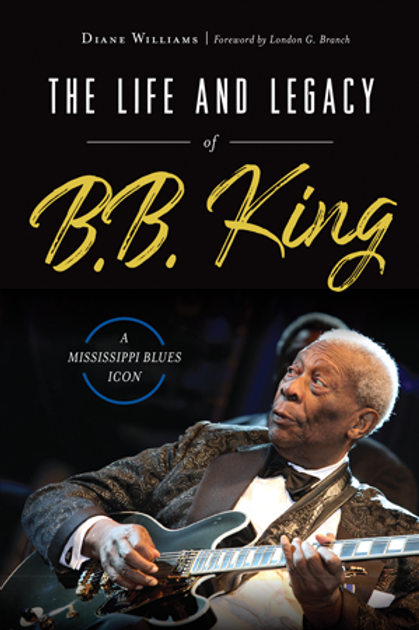 Life & Legacy of B.B. King: MS Blues Icon By Diane Williams