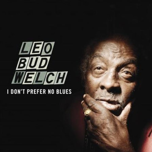 "Leo ""Bud"" Welch: I Don't Prefer No Blues LP"