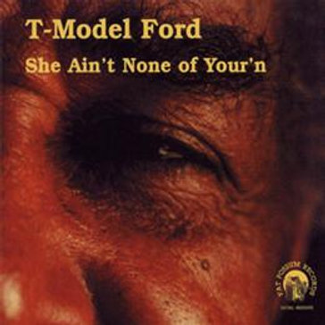 T-Model Ford: She Ain't None of Your'n