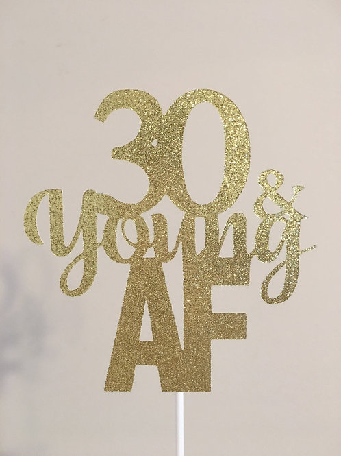 30 Cake Topper, Any Age Cake Topper, 30 and Young AF Cake Topper