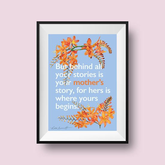 Behind all stories Mother's Day print