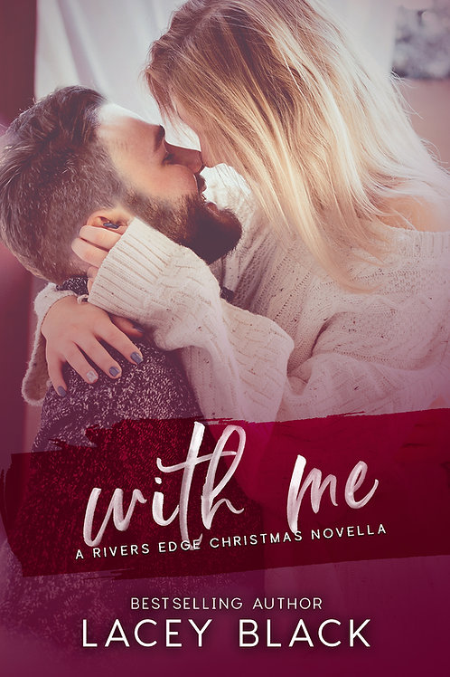 With Me, A Rivers Edge Christmas Novella Signed Paperback