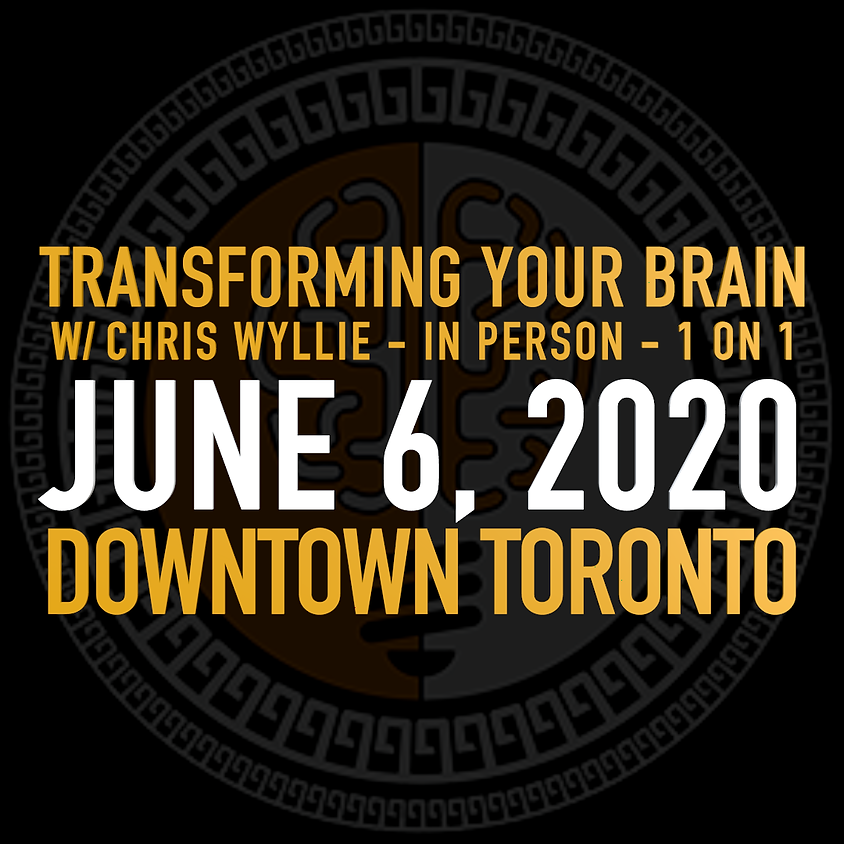 Sessions - Transforming Your Brain 1 on 1 w/ Chris Wyllie     Jun 6 Downtown Toronto