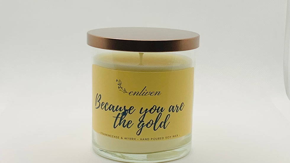 """""""Because you are the gold"""""""