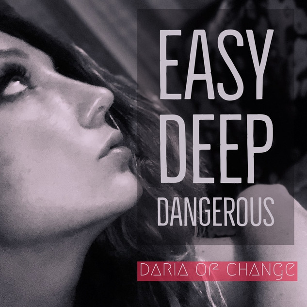 easy deep dangerous ||| daria of change