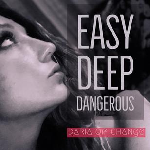 easy deep dangerous ||| daria of change