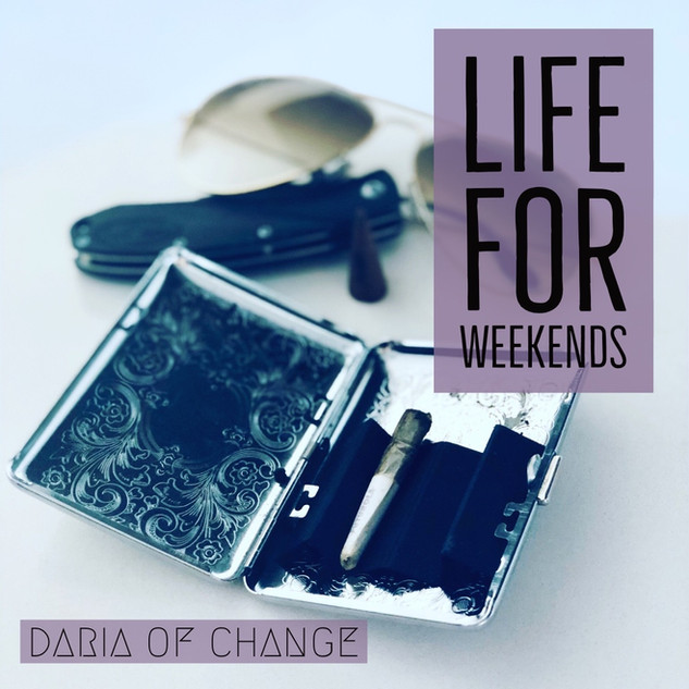 life for weekends ||| daria of change