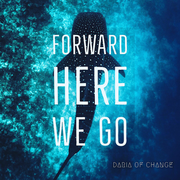 forward here we go ||| daria of change