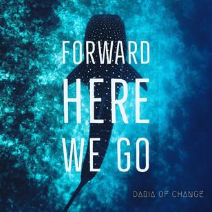 forward here we go ||| daria of change