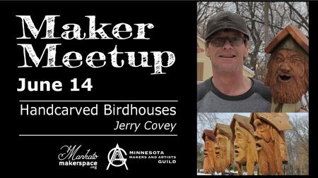 June 14 Maker Meetup - Handcarved Birdhouses