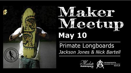 May 10 Maker Meetup - Primate Longboards