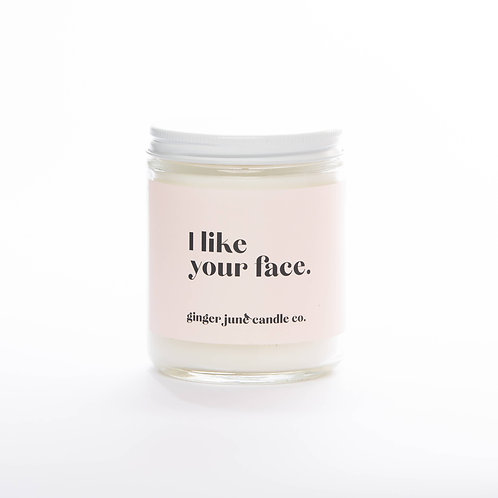 """""""I like your face"""" non toxic soy candle, coconut vanilla"""