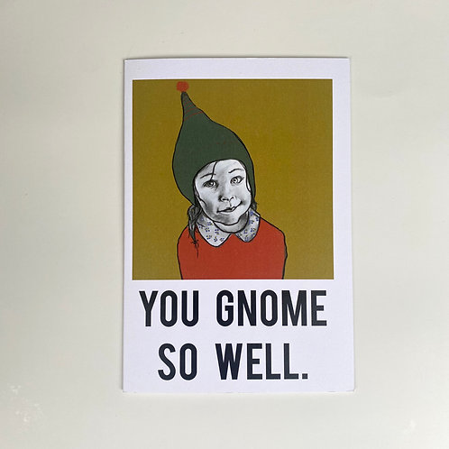 You Gnome (know me)  So Well