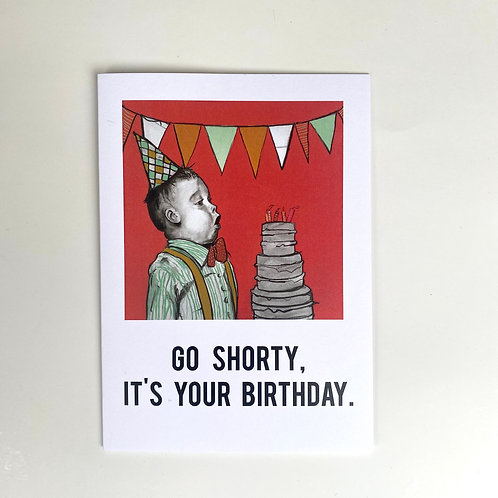 Go Shorty It's Your Birthday Card