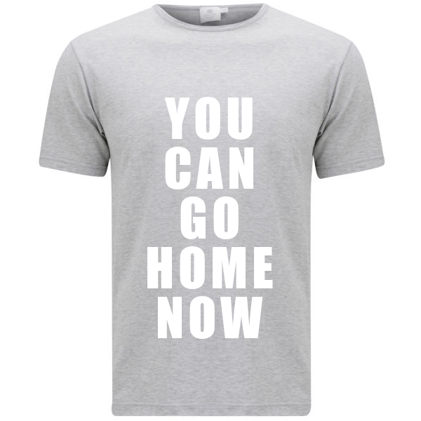 "LLFitness T-Shirt ""You Can Go Home Now"""