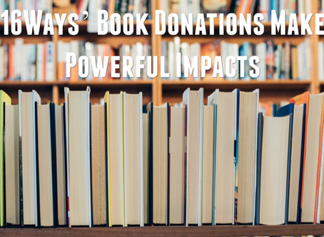 16Ways' Book Donations Make Powerful Impacts