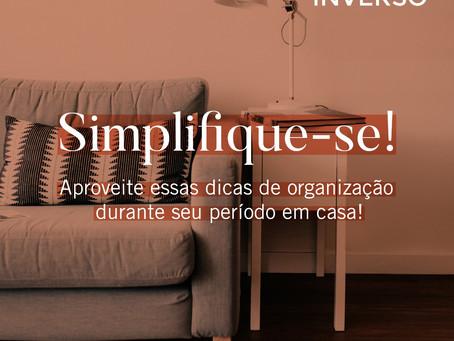 Simplifique-se em casa durante o período de quarentena!