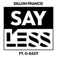 Dillon Francis - Say Less (ft. G-Eazy)
