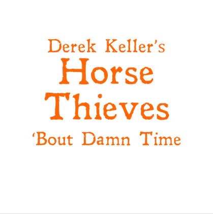 Horse Theives:  'Bout Damn Time