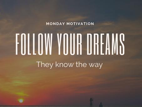 Monday Motivation: Follow Your Dreams