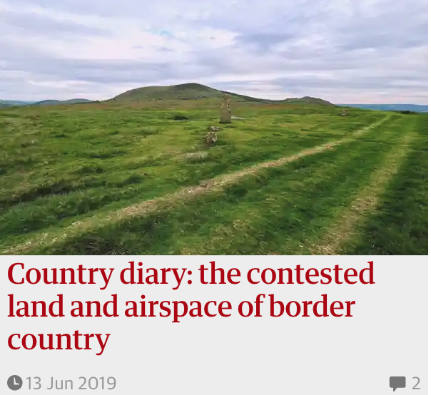 Country diary: the contested land and airspace of border country. Guardian Country Diary. 13 May 2019