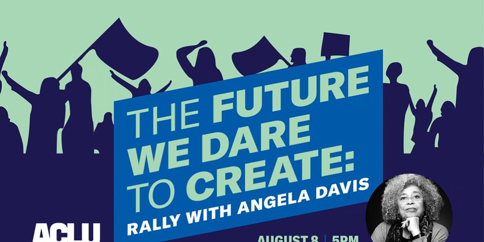 The Future We Dare to Create: Rally with Angela Davis