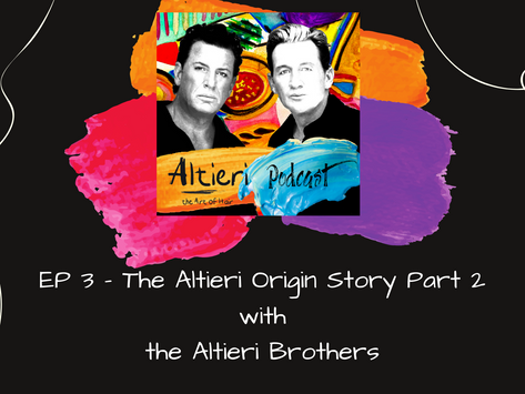 EP 3 - The Altieri Origin Story - Part 2 - with The Altieri Brothers