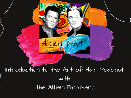 Introduction to the Art of Hair Podcast with the Altieri Brothers