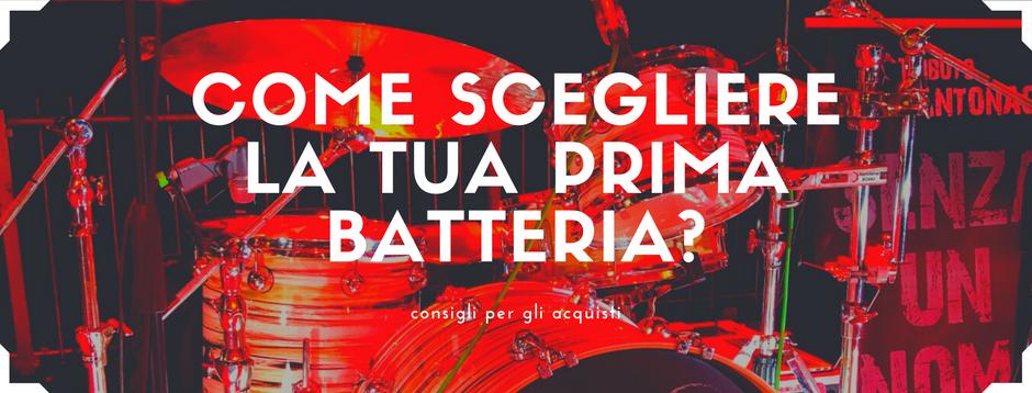 Come scegliere la tua prima batteria?