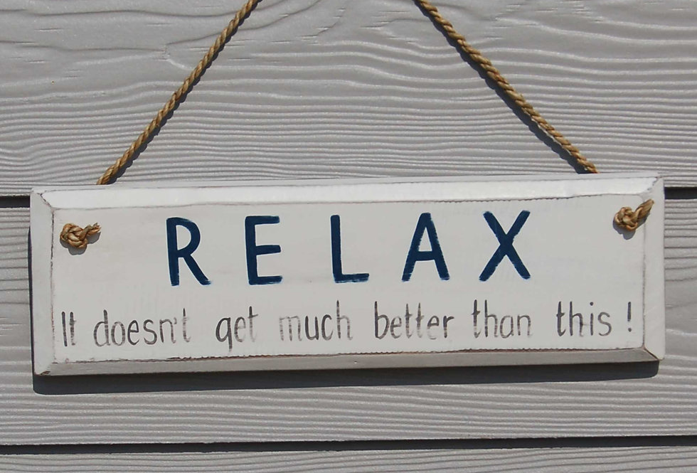 WOODEN RELAX IT DOESN'T GET MUCH BETTER SIGN
