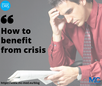 How to benefit from crisis