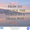 How to change the world in a small way