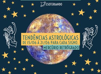 Horóscopo semanal 15 á 21/06/2020 - Mercúrio Retrógrado