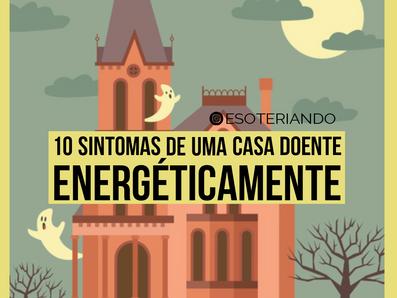 10 Sintomas de Uma casa doente energeticamente