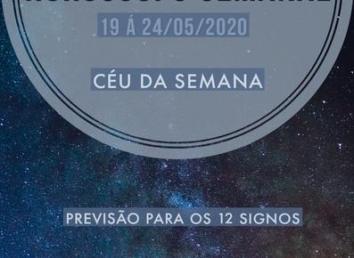 Horóscopo semanal 19 á 14/05/2020 - céu da semana