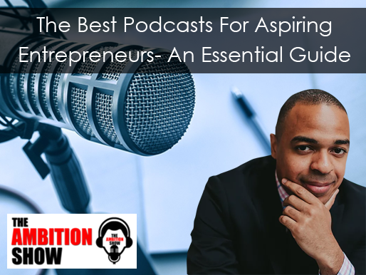 The Best Podcasts For Aspiring Entrepreneurs- An Essential Guide
