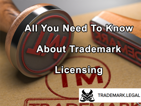 All You Need To Know About Trademark Licensing
