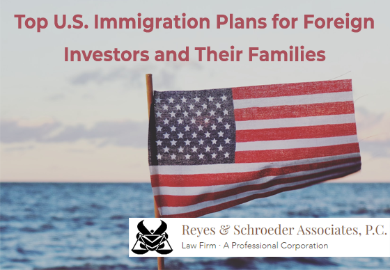 Top U.S. Immigration Plans for Foreign Investors and Their Families