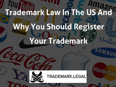 Trademark Law In The US And Why You Should Register Your Trademark