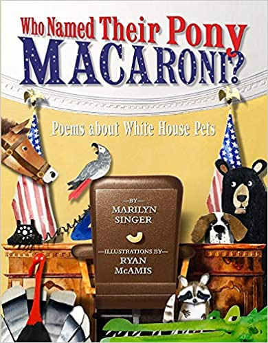 Who Named Their Pony Macaroni? Poems About White House Pets