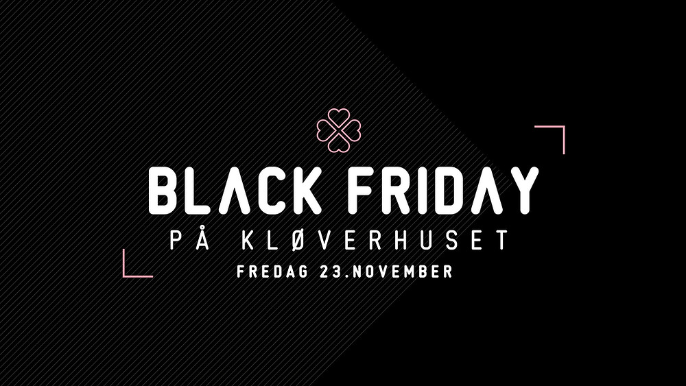 Black Friday på Kløverhuset fredag 23. november!
